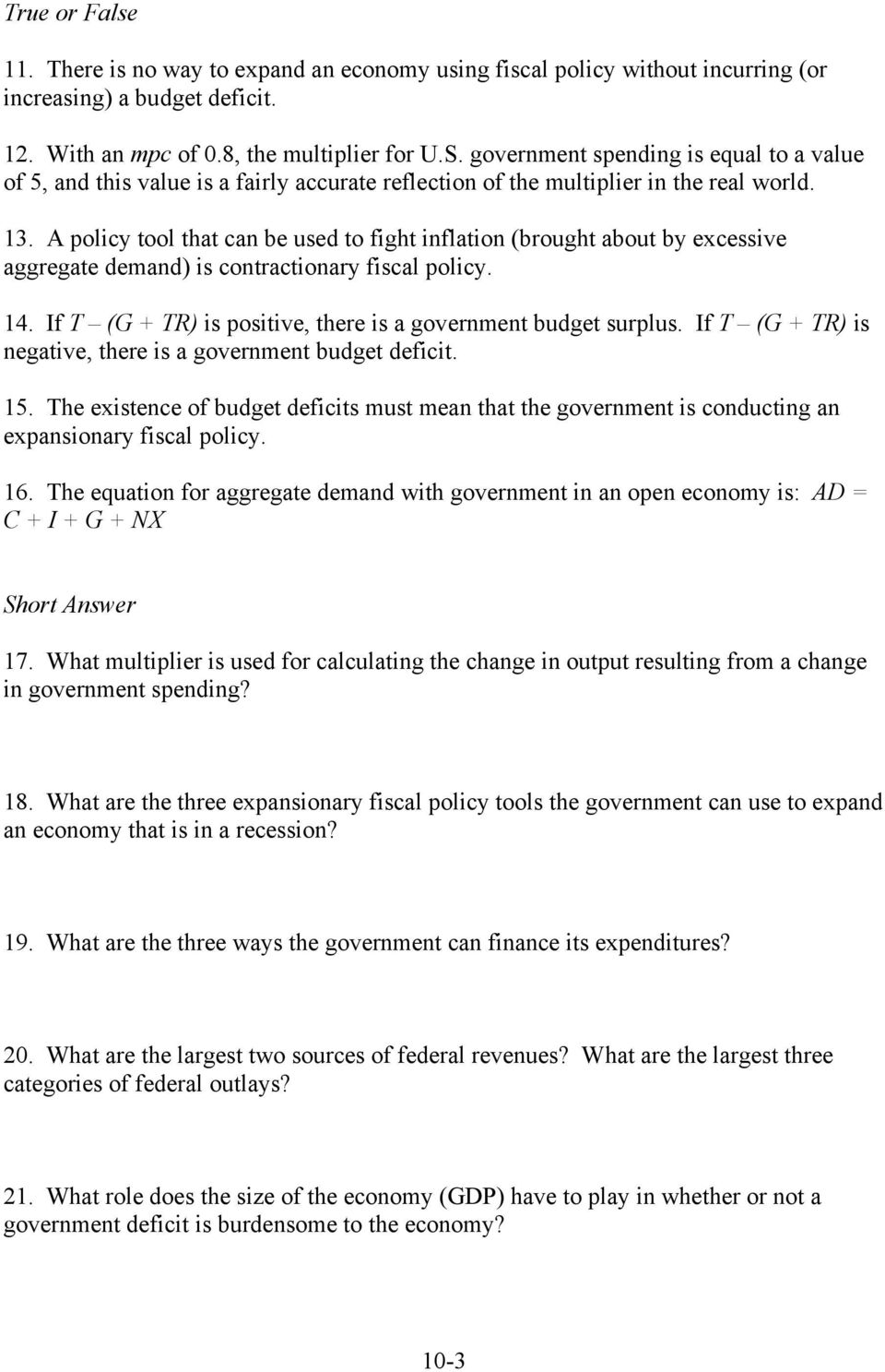 A policy tool that can be used to fight inflation (brought about by excessive aggregate demand) is contractionary fiscal policy. 14. If T (G + TR) is positive, there is a government budget surplus.