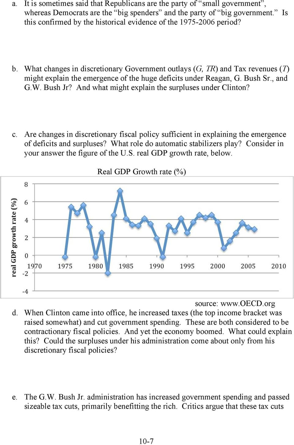 Bush Sr., and G.W. Bush Jr? And what might explain the surpluses under Clinton? c. Are changes in discretionary fiscal policy sufficient in explaining the emergence of deficits and surpluses?