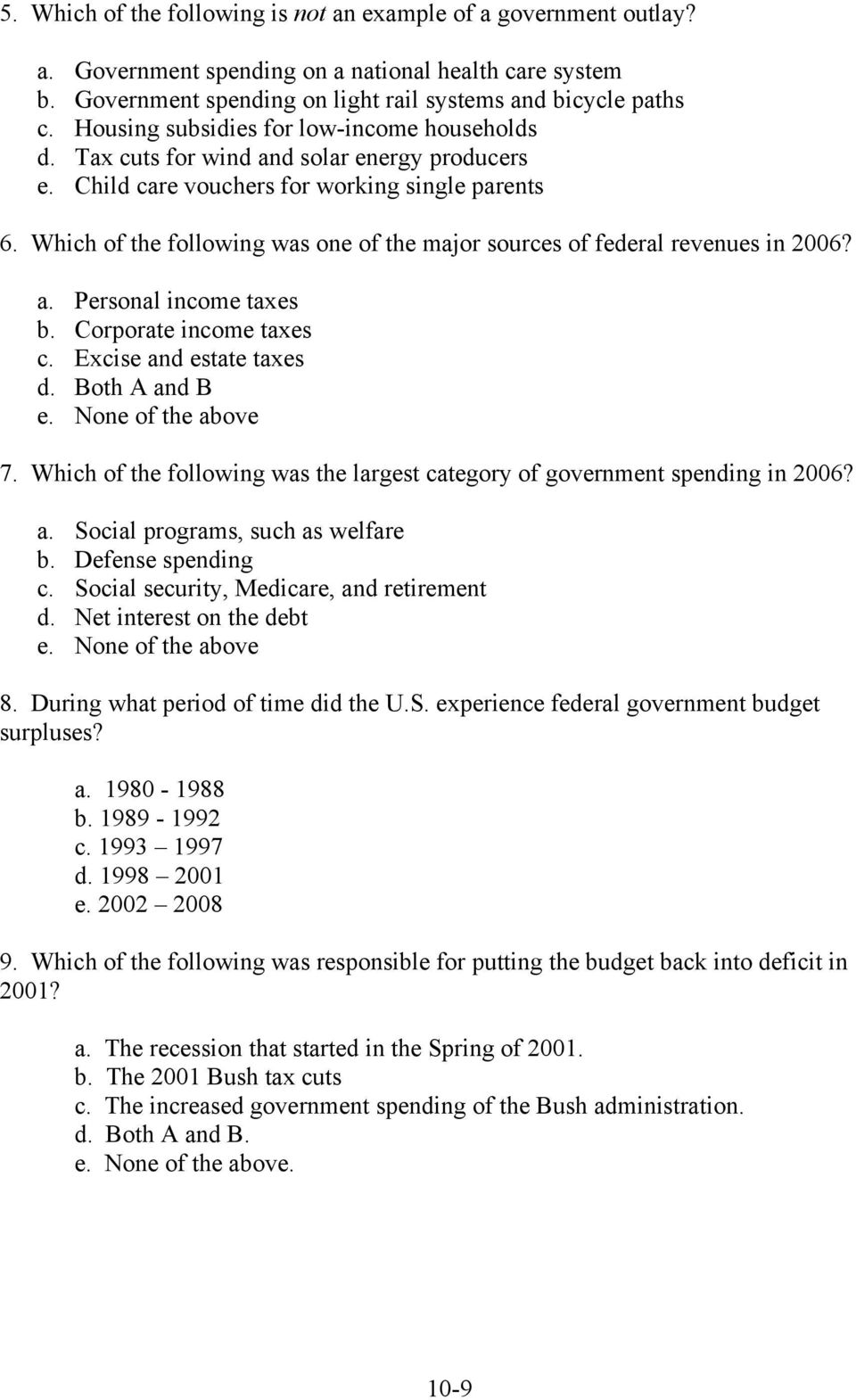 Which of the following was one of the major sources of federal revenues in 2006? a. Personal income taxes b. Corporate income taxes c. Excise and estate taxes d. Both A and B e. None of the above 7.