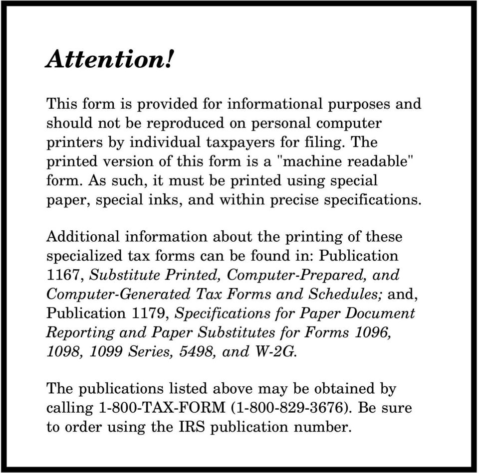 Additional information about the printing of these specialized tax forms can be found in: Publication 1167, Substitute Printed, Computer-Prepared, and Computer-Generated Tax Forms and Schedules;