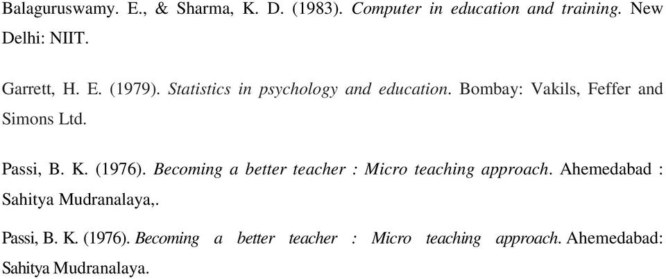 Passi, B. K. (1976). Becoming a better teacher : Micro teaching approach.