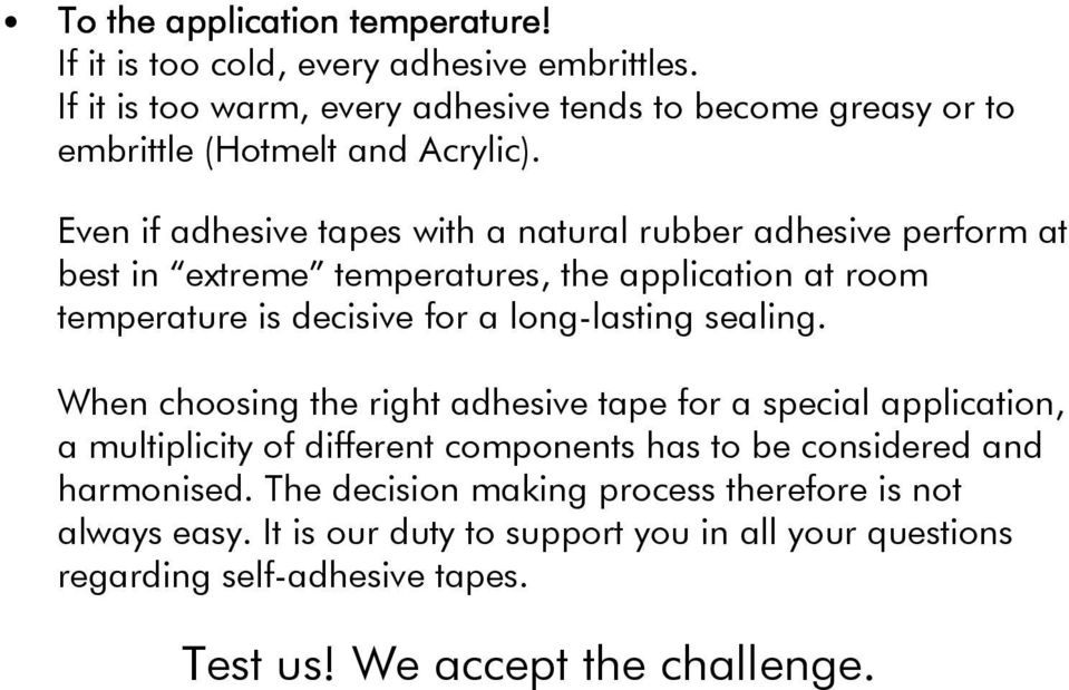 Even if adhesive tapes with a natural rubber adhesive perform at best in extreme temperatures, the application at room temperature is decisive for a long-lasting