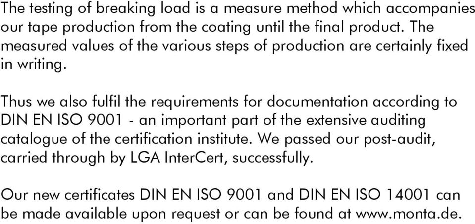 Thus we also fulfil the requirements for documentation according to DIN EN ISO 9001 - an important part of the extensive auditing catalogue of the