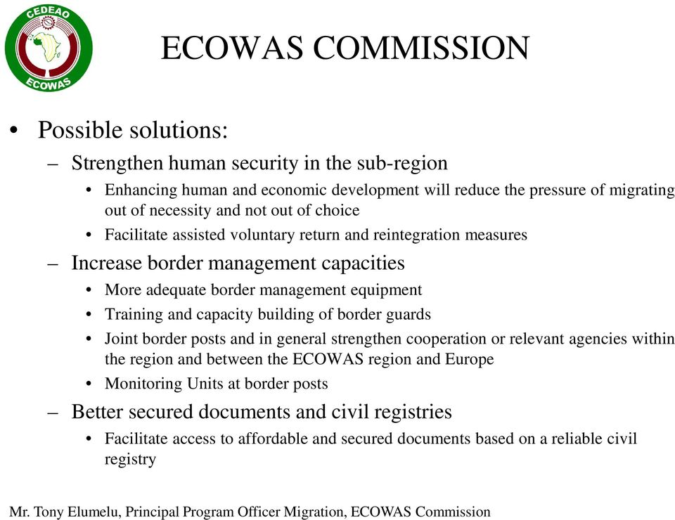 and capacity building of border guards Joint border posts and in general strengthen cooperation or relevant agencies within the region and between the ECOWAS region and