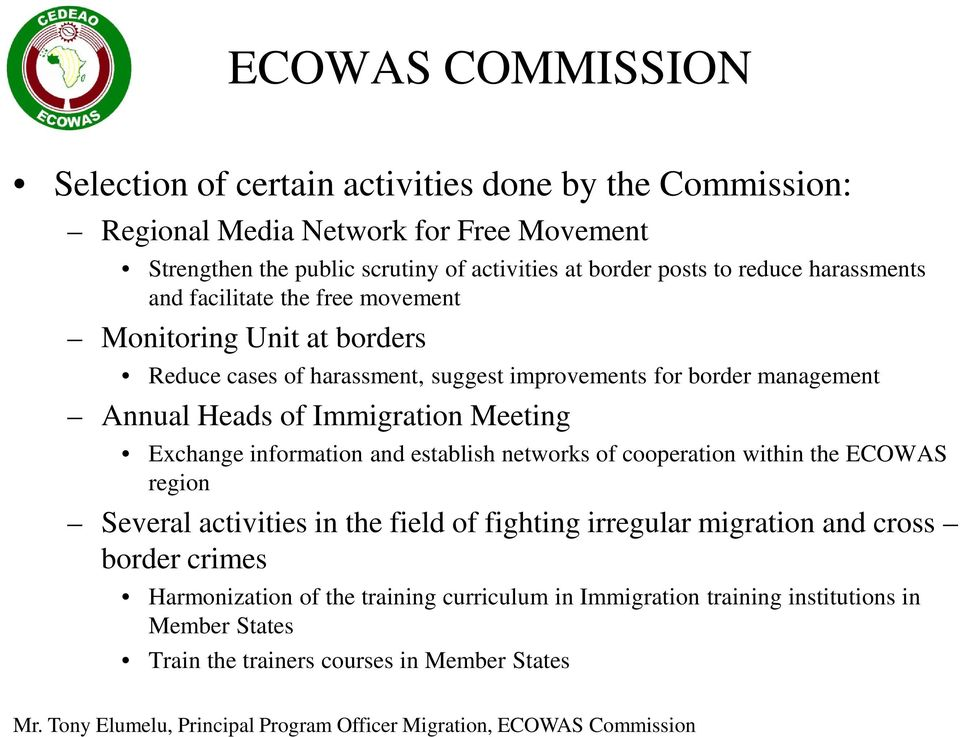 of Immigration Meeting Exchange information and establish networks of cooperation within the ECOWAS region Several activities in the field of fighting irregular