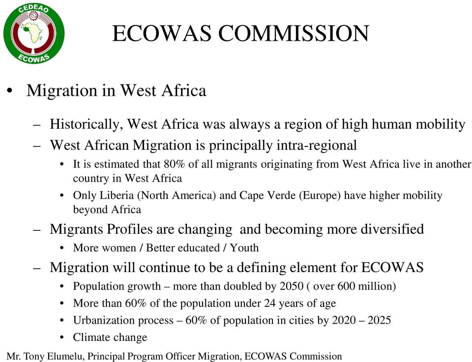 Migrants Profiles are changing and becoming more diversified More women / Better educated / Youth Migration will continue to be a defining element for ECOWAS Population