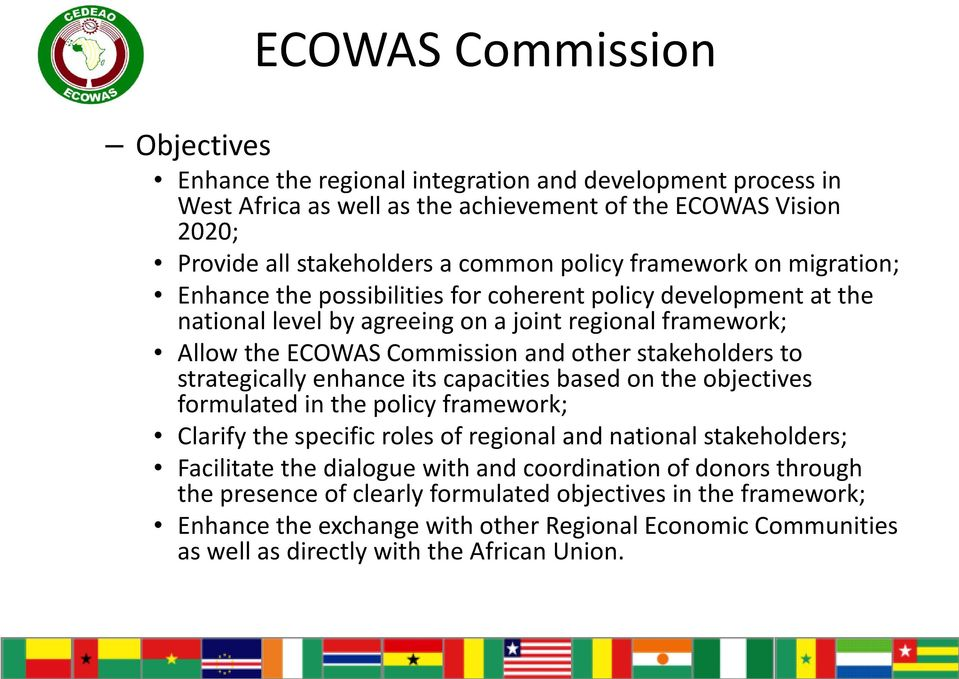 strategically enhance its capacities based on the objectives formulated in the policy framework; Clarify the specific roles of regional and national stakeholders; Facilitate the dialogue with