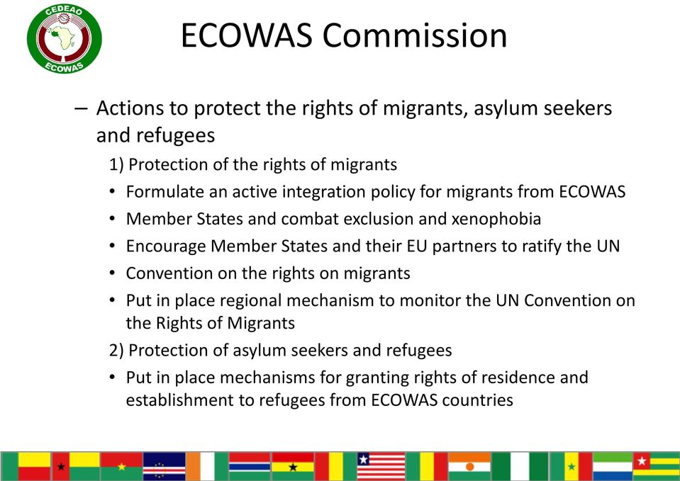 to ratify the UN Convention on the rights on migrants Put in place regional mechanism to monitor the UN Convention on the Rights of Migrants