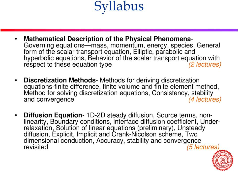 volume and finite element method, Method for solving discretization equations, Consistency, stability and convergence (4 lectures) Diffusion Equation- 1D-2D steady diffusion, Source terms,