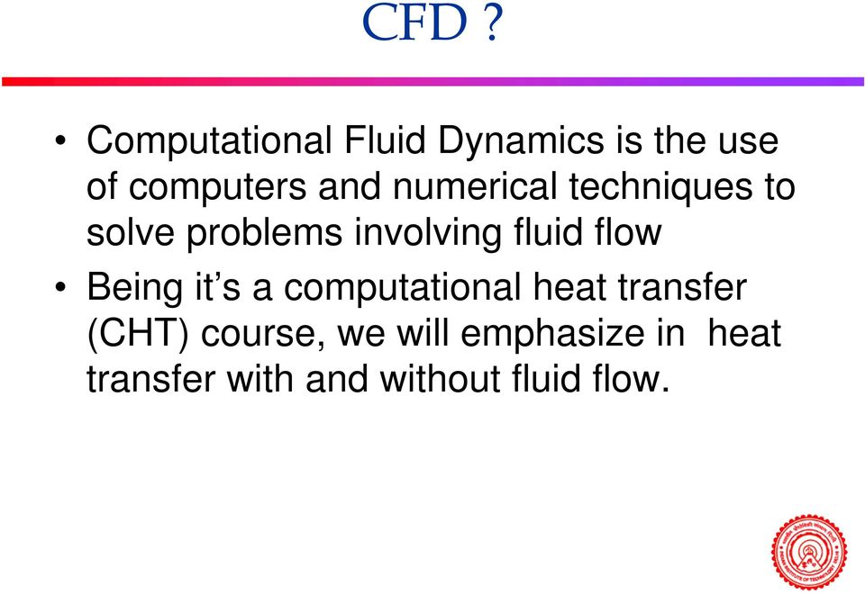 flow Being it s a computational heat transfer (CHT) course,