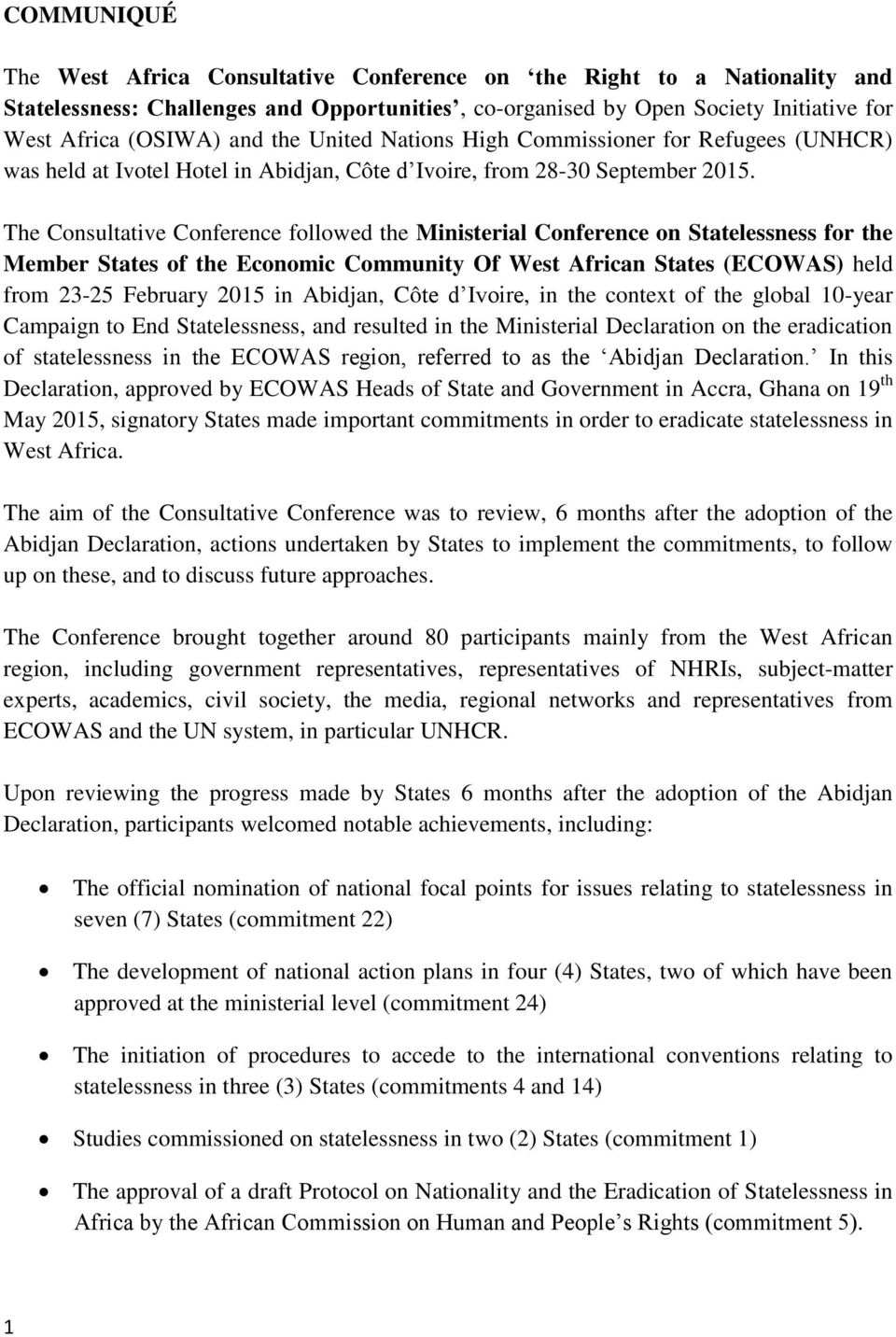 The Consultative Conference followed the Ministerial Conference on Statelessness for the Member States of the Economic Community Of West African States (ECOWAS) held from 23-25 February 2015 in