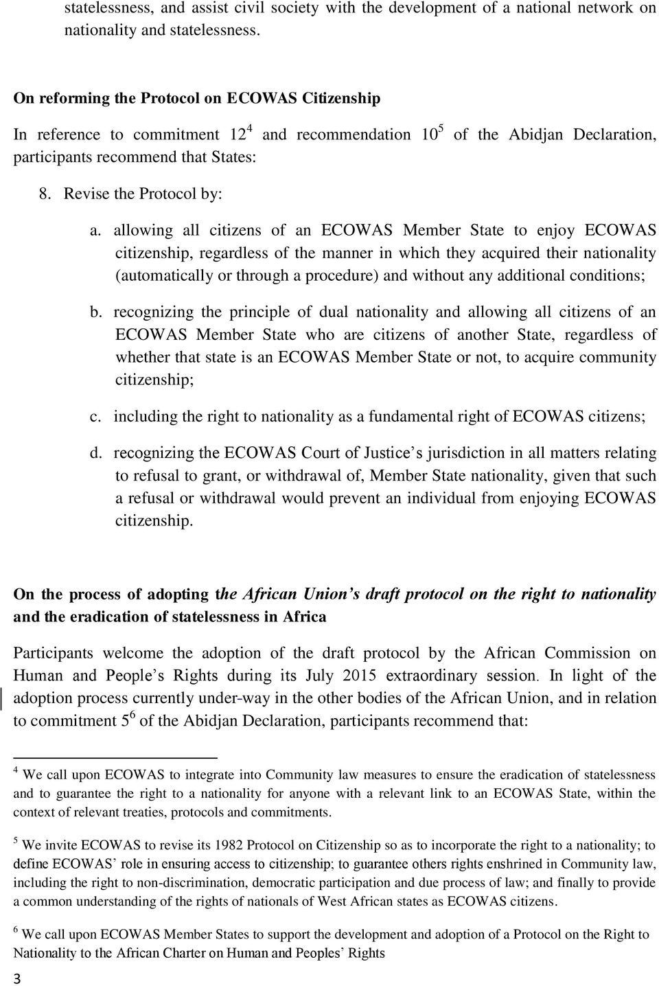 allowing all citizens of an ECOWAS Member State to enjoy ECOWAS citizenship, regardless of the manner in which they acquired their nationality (automatically or through a procedure) and without any