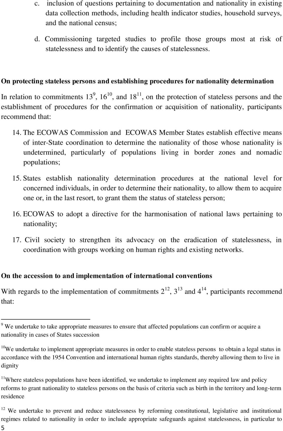 On protecting stateless persons and establishing procedures for nationality determination In relation to commitments 13 9, 16 10, and 18 11, on the protection of stateless persons and the