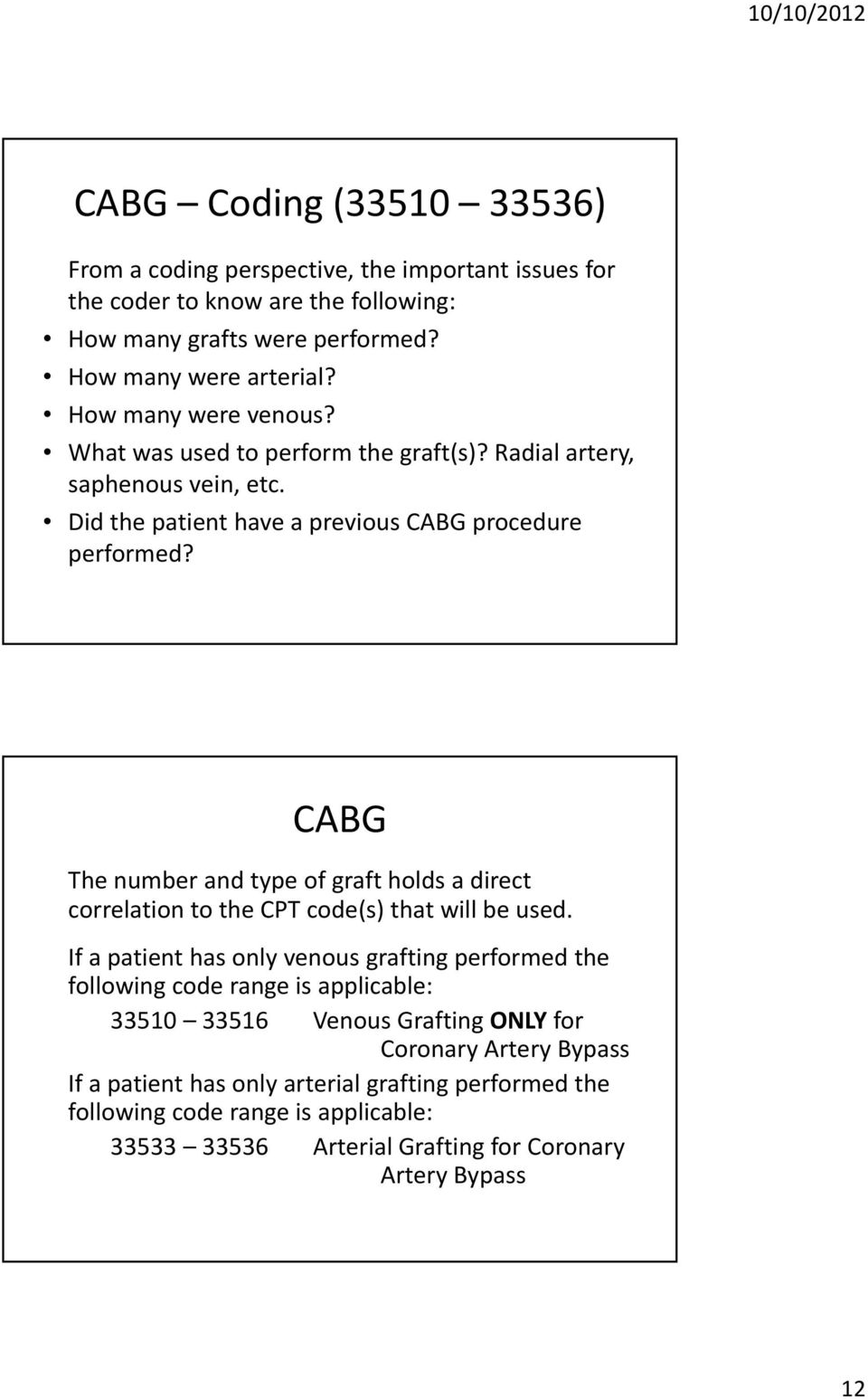 CABG The number and type of graft holds a direct correlation to the CPT code(s) that will be used.