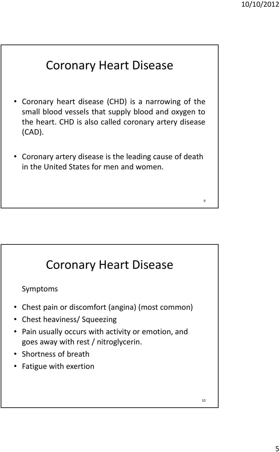 Coronary artery disease is the leading cause of death in the United States for men and women.