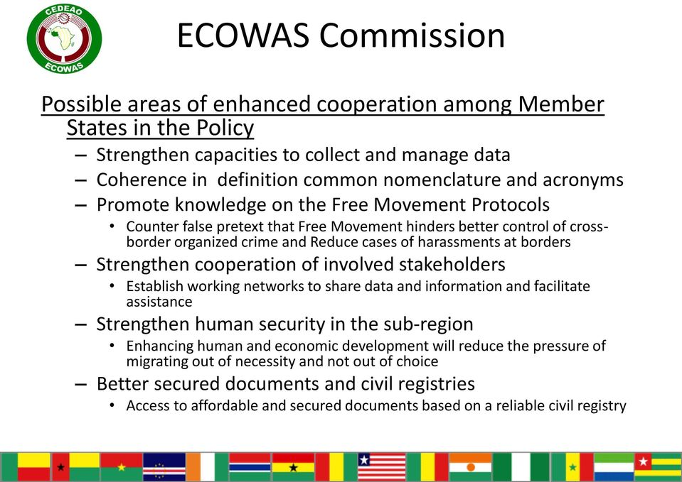 cooperation of involved stakeholders Establish working networks to share data and information and facilitate assistance Strengthen human security in the sub-region Enhancing human and economic