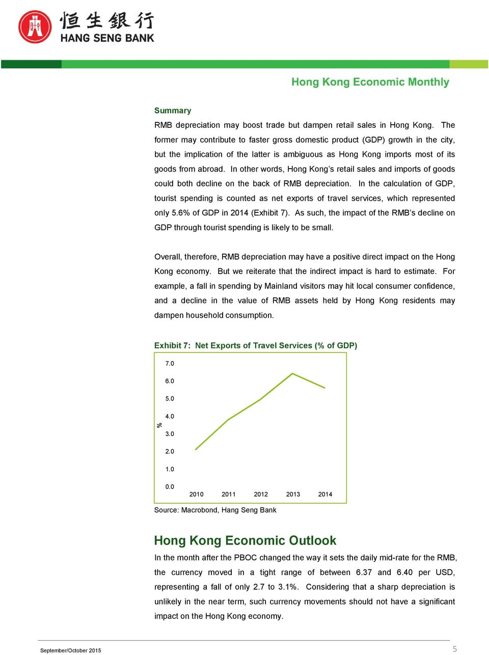 In other words, Hong Kong s retail sales and imports of goods could both decline on the back of RMB depreciation.