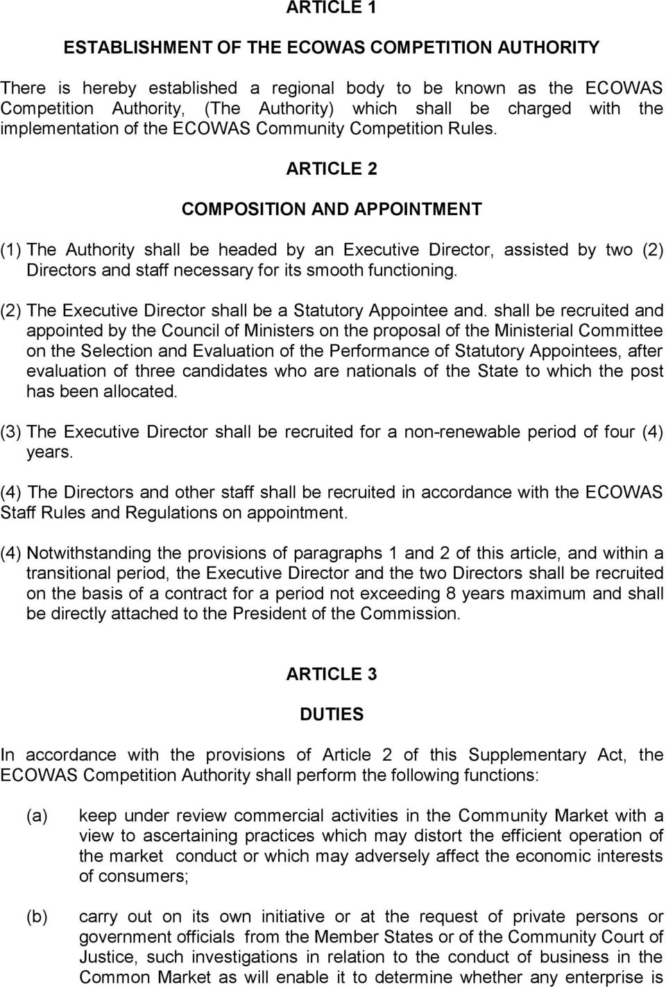 ARTICLE 2 COMPOSITION AND APPOINTMENT (1) The Authority shall be headed by an Executive Director, assisted by two (2) Directors and staff necessary for its smooth functioning.