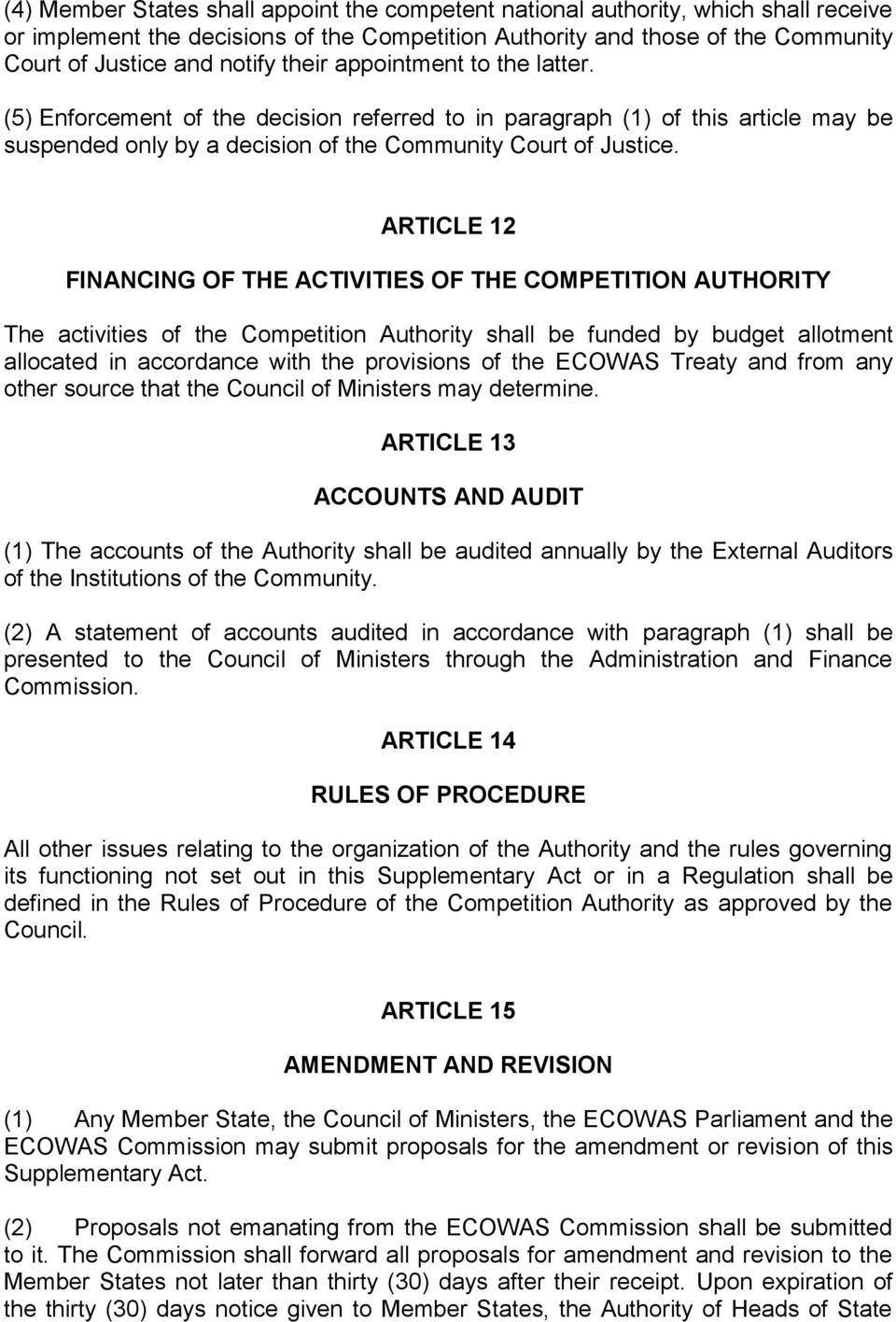 ARTICLE 12 FINANCING OF THE ACTIVITIES OF THE COMPETITION AUTHORITY The activities of the Competition Authority shall be funded by budget allotment allocated in accordance with the provisions of the