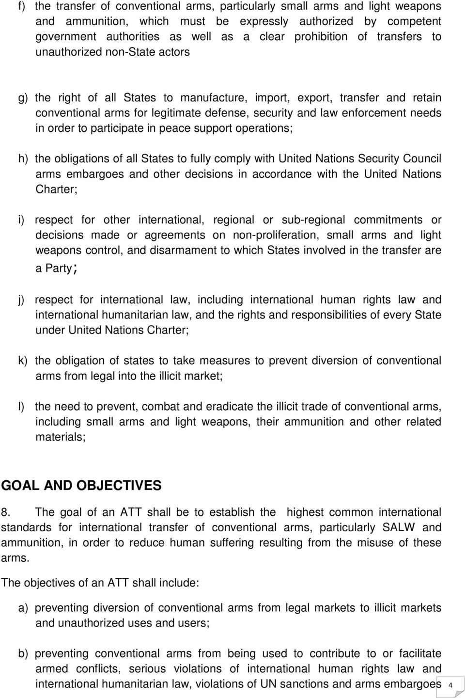 needs in order to participate in peace support operations; h) the obligations of all States to fully comply with United Nations Security Council arms embargoes and other decisions in accordance with
