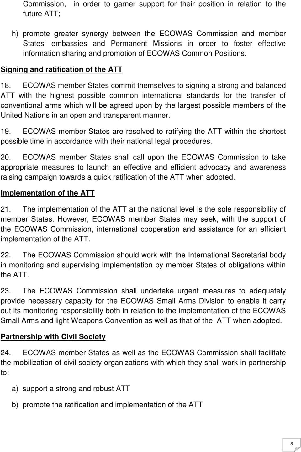 ECOWAS member States commit themselves to signing a strong and balanced ATT with the highest possible common international standards for the transfer of conventional arms which will be agreed upon by