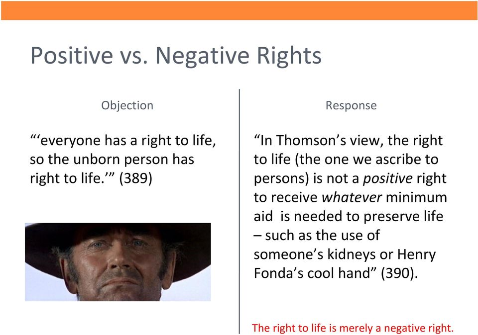(389) Response In Thomson s view, the right to life (the one we ascribe to persons) is not a