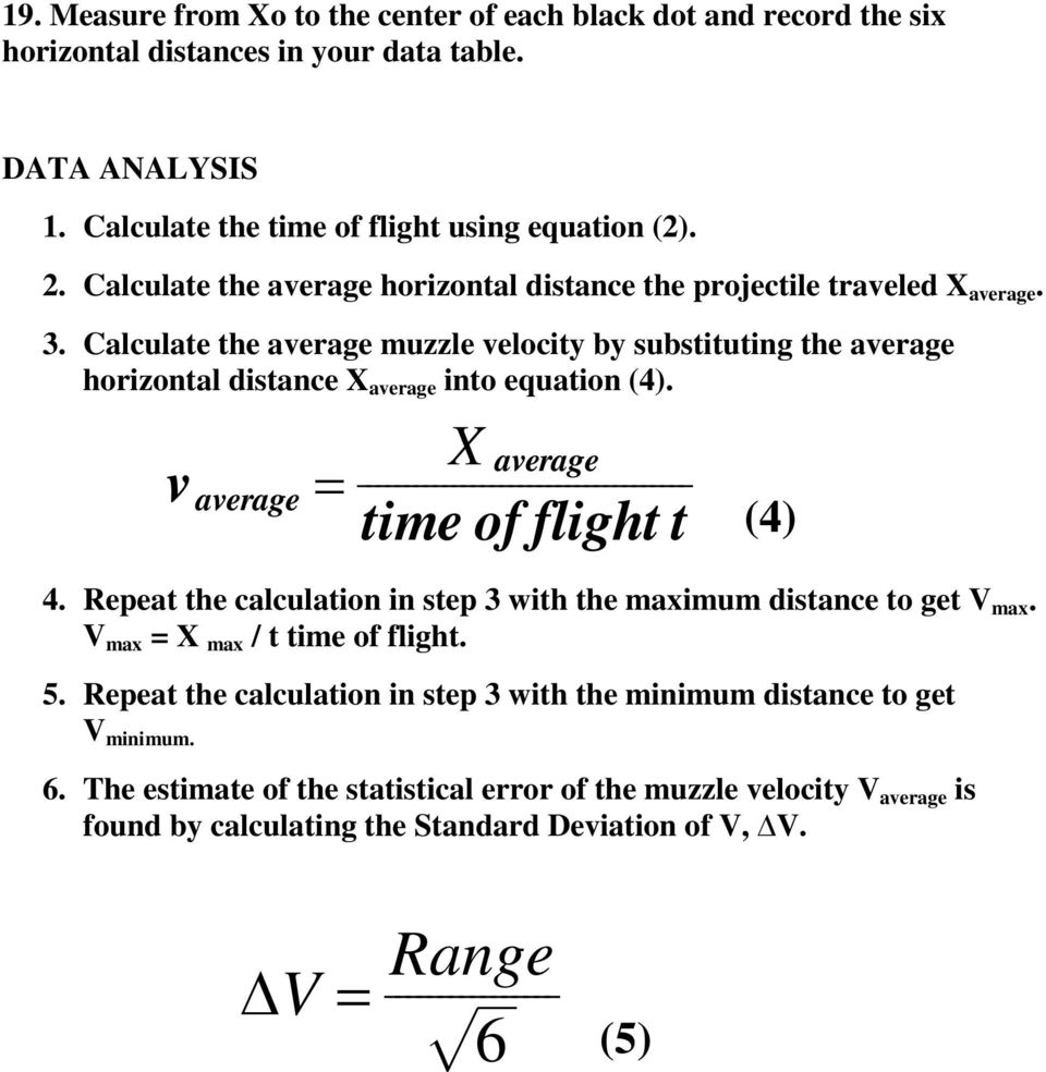 Calculate the average muzzle velocity by substituting the average horizontal distance X average into equation (4). v average = X average f time of flight t (4) 4.
