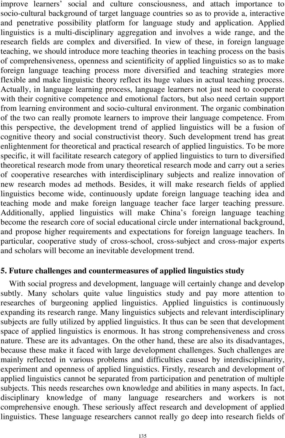 In view of these, in foreign language teaching, we should introduce more teaching theories in teaching process on the basis of comprehensiveness, openness and scientificity of applied linguistics so