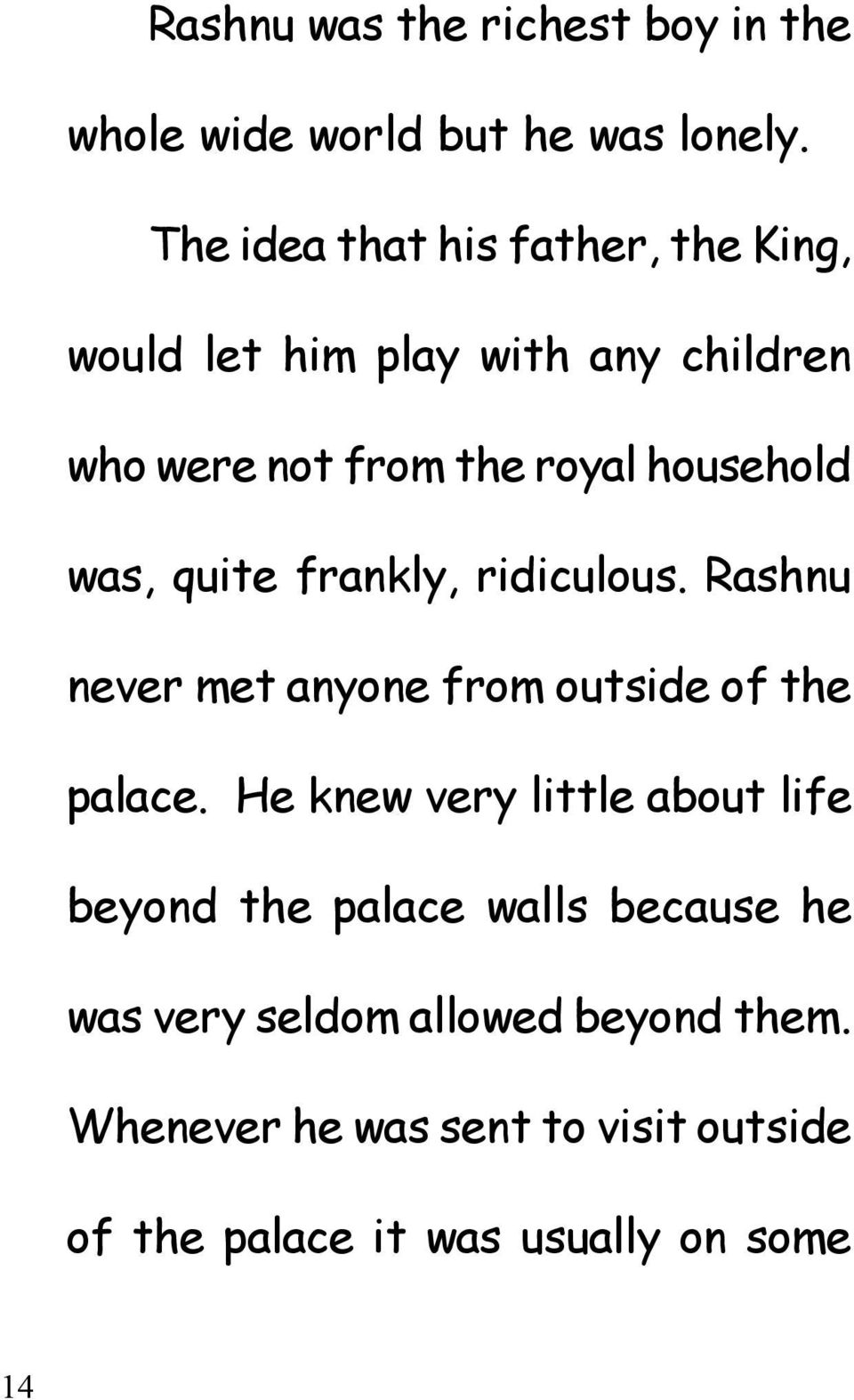 was, quite frankly, ridiculous. Rashnu never met anyone from outside of the palace.