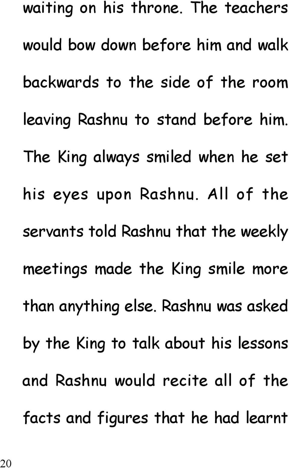 before him. The King always smiled when he set his eyes upon Rashnu.