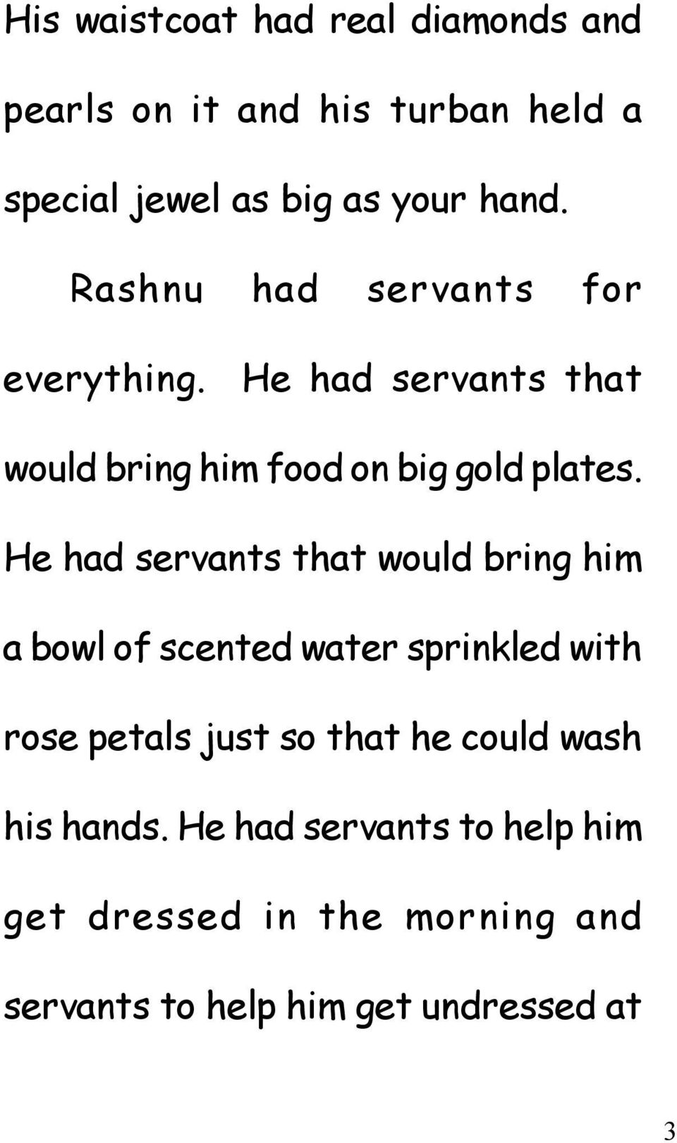 He had servants that would bring him a bowl of scented water sprinkled with rose petals just so that he