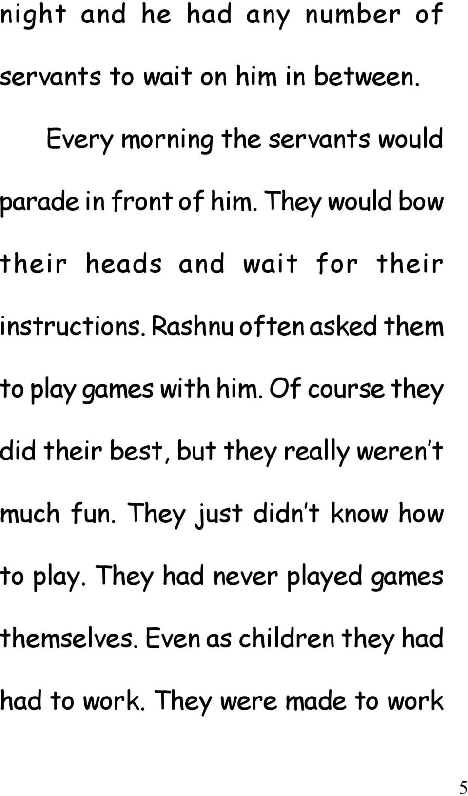 They would bow their heads and wait for their instructions. Rashnu often asked them to play games with him.