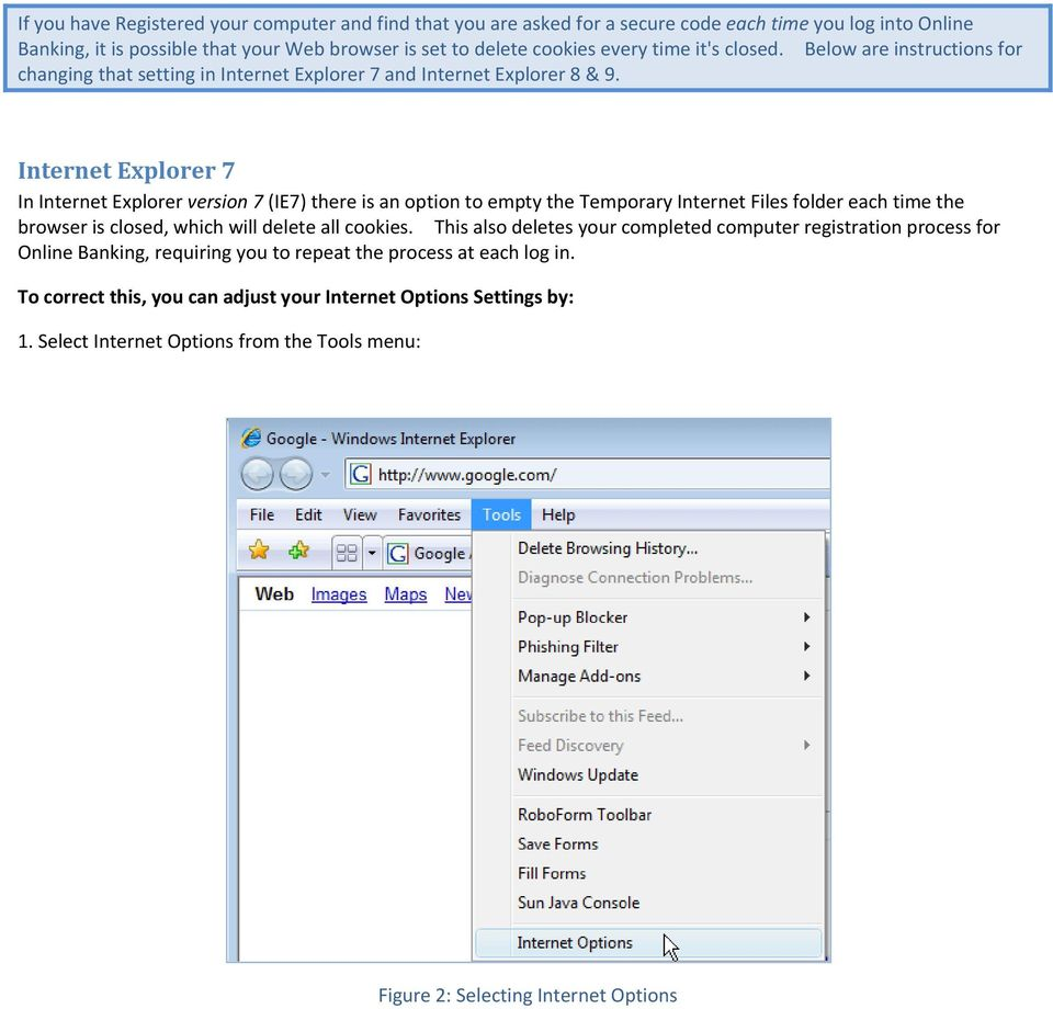 Internet Explorer 7 In Internet Explorer version 7 (IE7) there is an option to empty the Temporary Internet Files folder each time the browser is closed, which will delete all cookies.