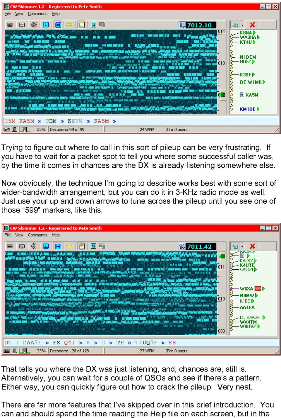 Now obviously, the technique I m going to describe works best with some sort of wider-bandwidth arrangement, but you can do it in 3-KHz radio mode as well.