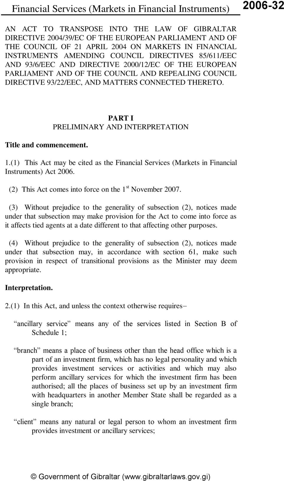PART I PRELIMINARY AND INTERPRETATION 1.(1) This Act may be cited as the Financial Services (Markets in Financial Instruments) Act 2006. (2) This Act comes into force on the 1 st November 2007.