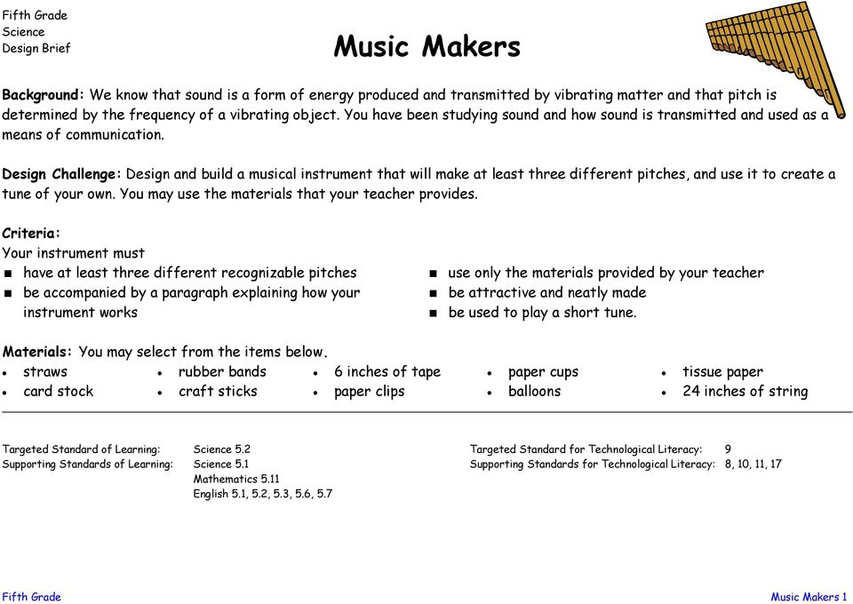 Design Challenge: Design and build a musical instrument that will make at least three different pitches, and use it to create a tune of your own. You may use the materials that your teacher provides.