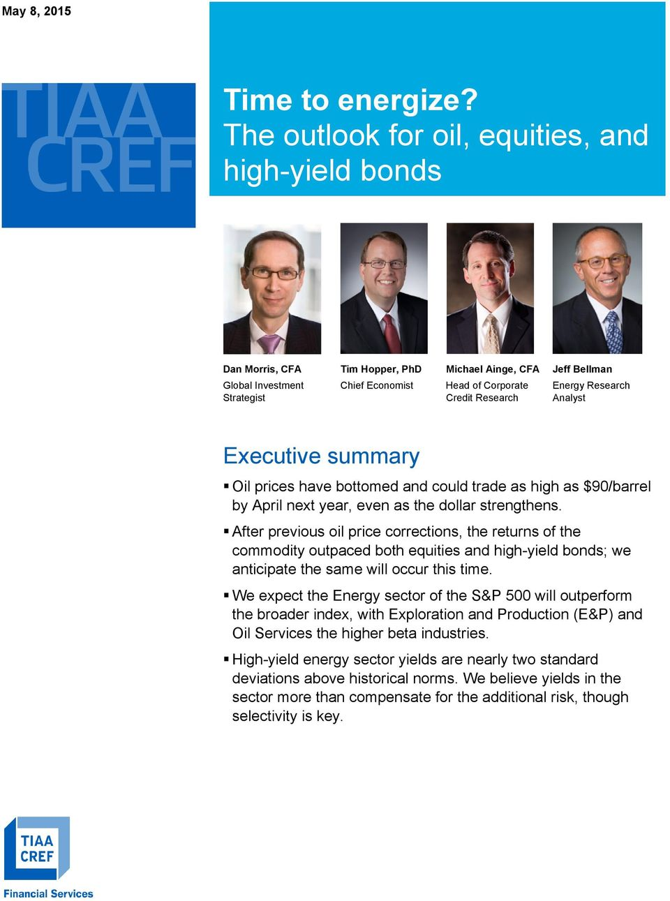 Credit Research Analyst Executive summary Oil prices have bottomed and could trade as high as $90/barrel by April next year, even as the dollar strengthens.