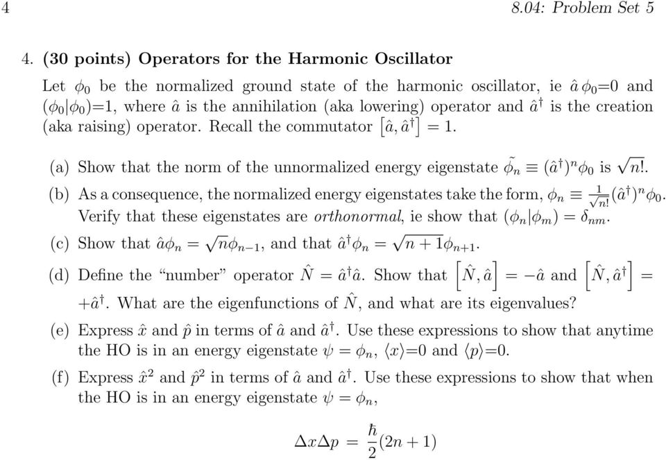 operator and â is the creation (aka raising) operator. Recall the commutator a, ˆ a ˆ = 1. (a) Show that the norm of the unnormalized energy eigenstate φ n (â ) n φ 0 is n!