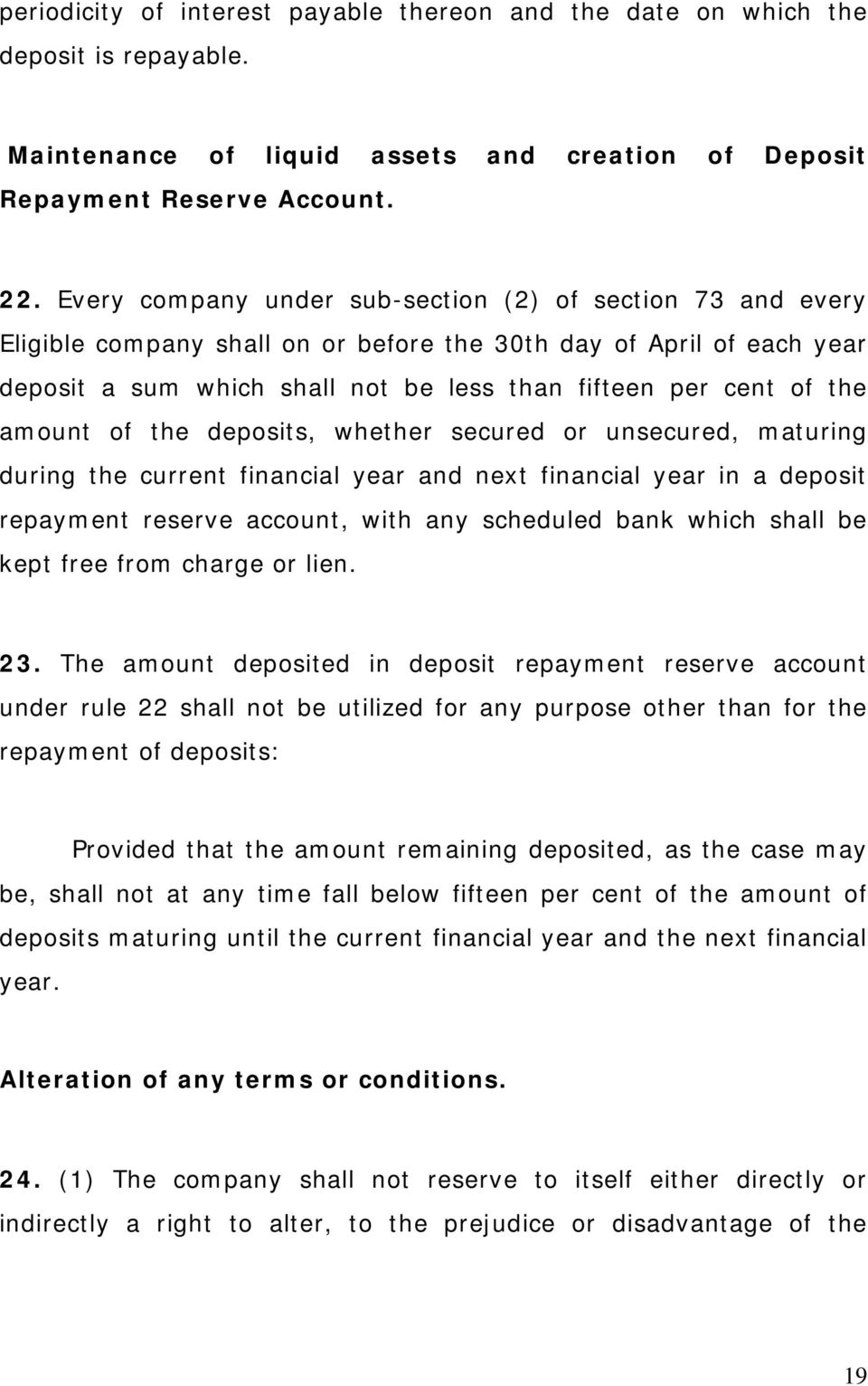 amount of the deposits, whether secured or unsecured, maturing during the current financial year and next financial year in a deposit repayment reserve account, with any scheduled bank which shall be