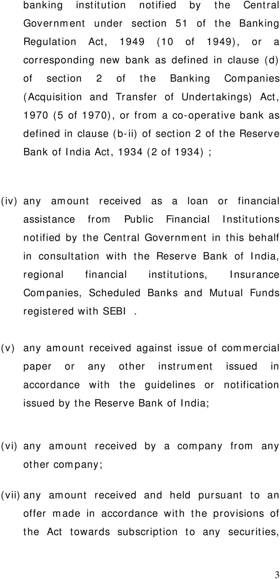1934) ; (iv) any amount received as a loan or financial assistance from Public Financial Institutions notified by the Central Government in this behalf in consultation with the Reserve Bank of India,