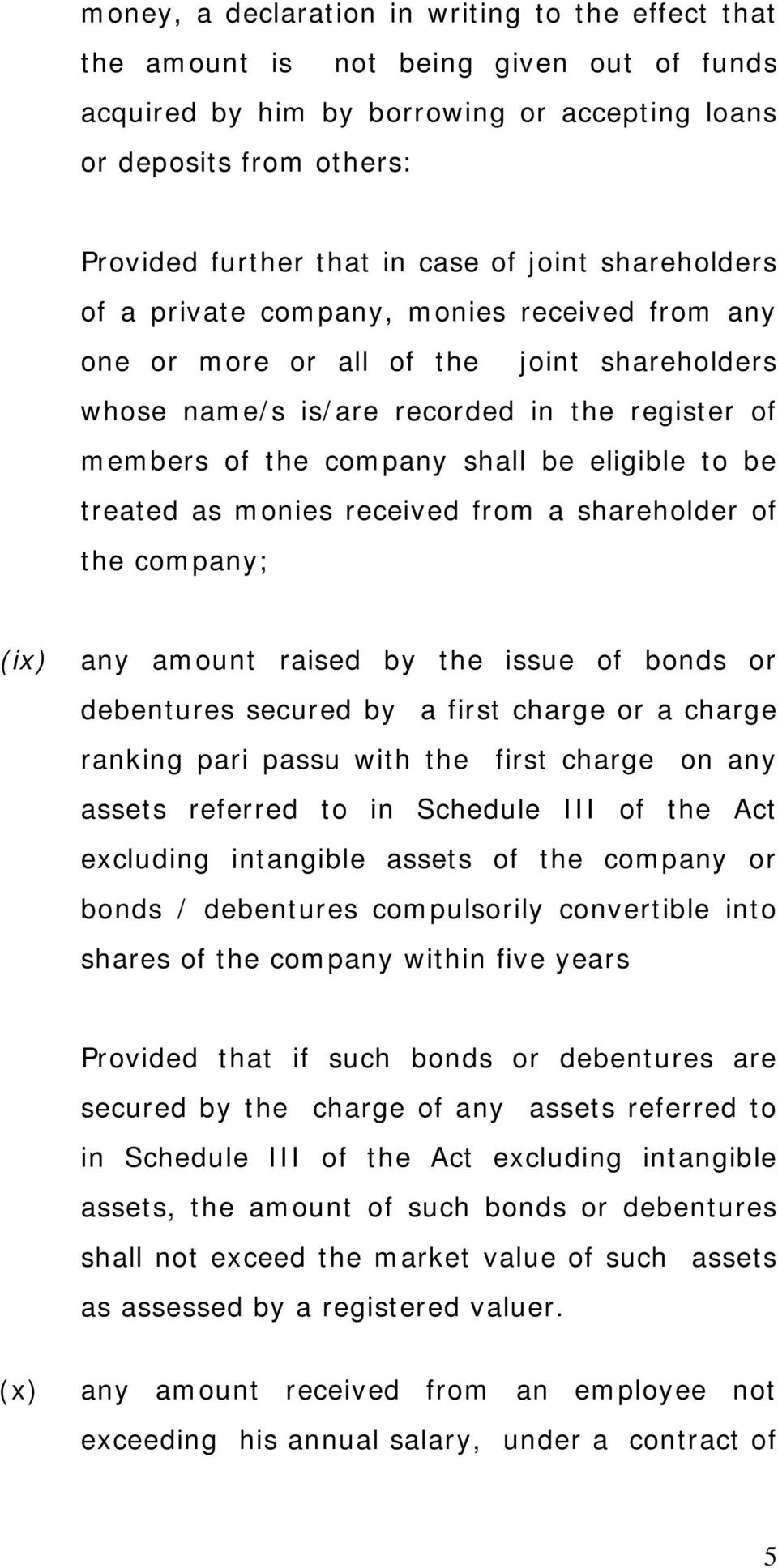 to be treated as monies received from a shareholder of the company; (ix) any amount raised by the issue of bonds or debentures secured by a first charge or a charge ranking pari passu with the first