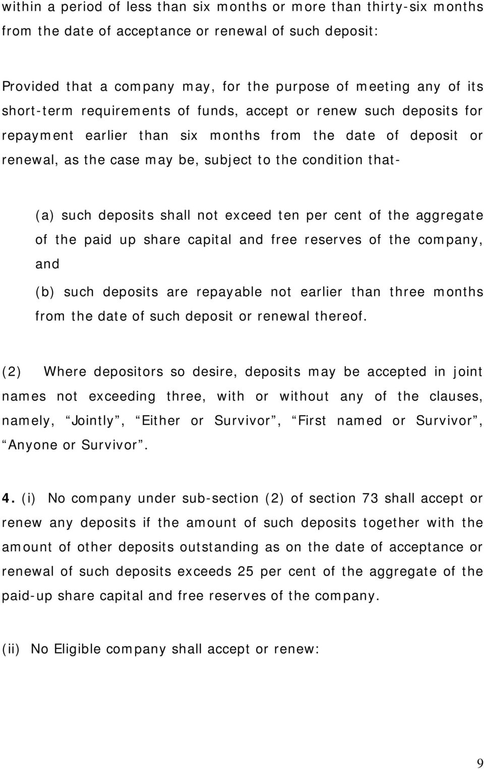 deposits shall not exceed ten per cent of the aggregate of the paid up share capital and free reserves of the company, and (b) such deposits are repayable not earlier than three months from the date