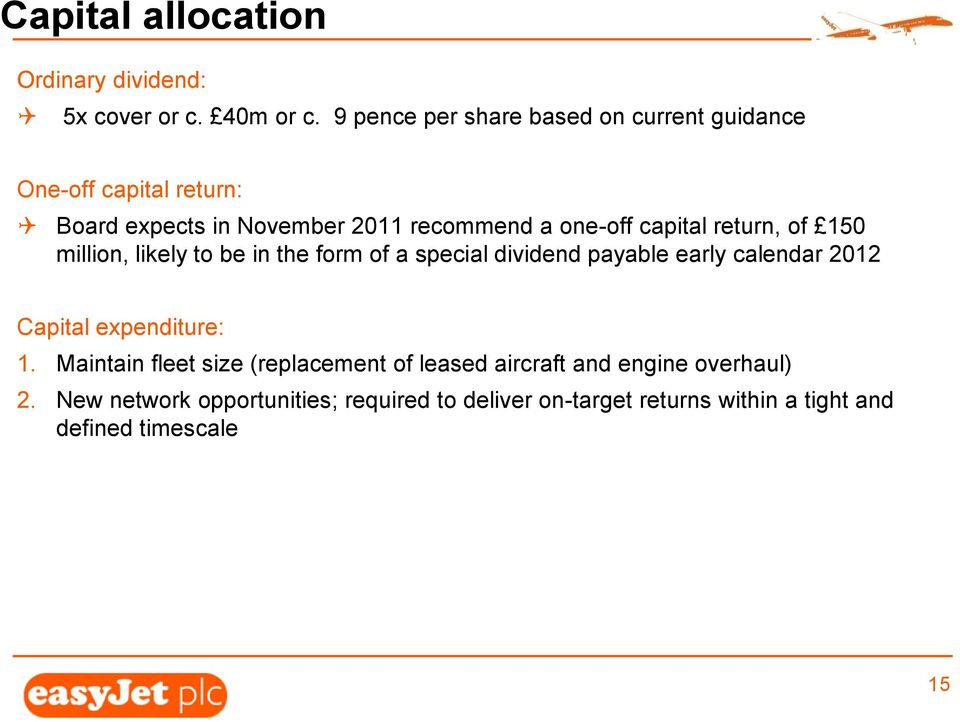 150 million, likely to be in the form of a special dividend payable early calendar 2012 Capital expenditure: 1.