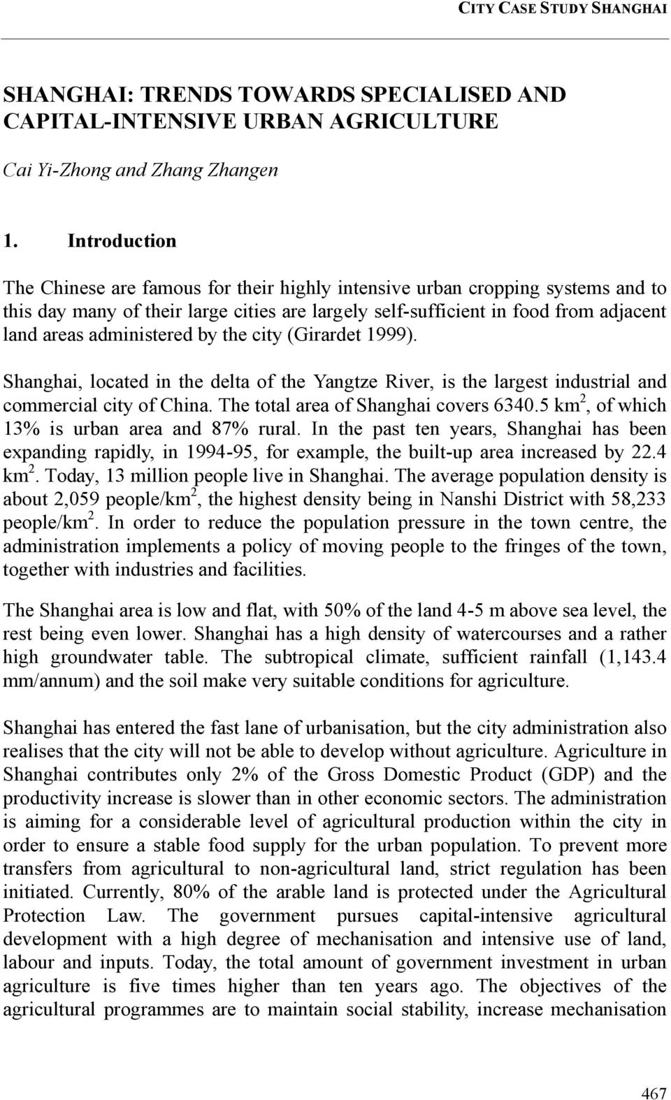administered by the city (Girardet 1999). Shanghai, located in the delta of the Yangtze River, is the largest industrial and commercial city of China. The total area of Shanghai covers 6340.