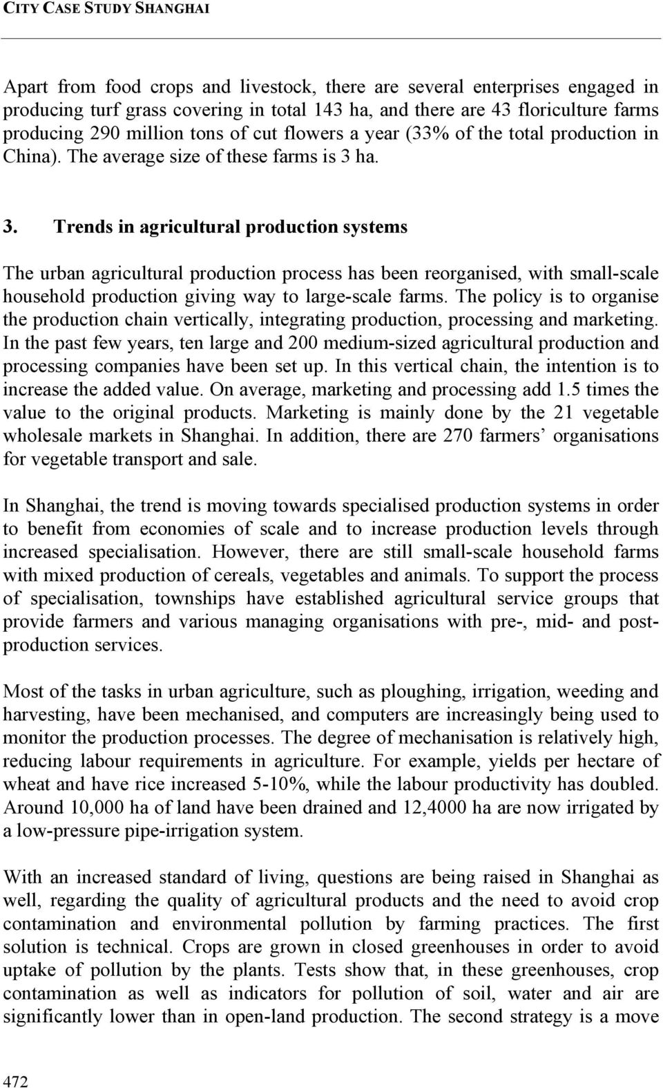 ha. 3. Trends in agricultural production systems The urban agricultural production process has been reorganised, with small-scale household production giving way to large-scale farms.