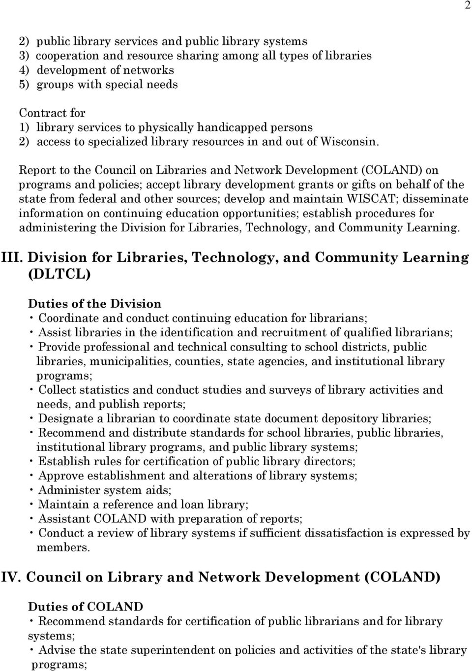 Report to the Council on Libraries and Network Development (COLAND) on programs and policies; accept library development grants or gifts on behalf of the state from federal and other sources; develop