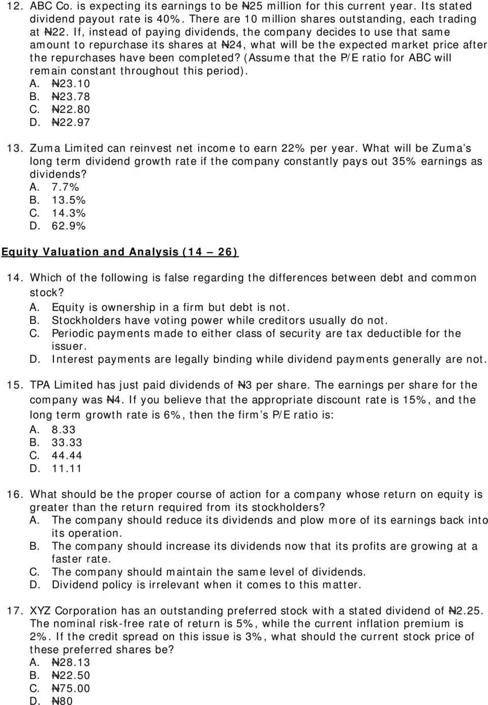 (Assume that the P/E ratio for ABC will remain constant throughout this period). A. N23.10 B. N23.78 C. N22.80 D. N22.97 13. Zuma Limited can reinvest net income to earn 22% per year.