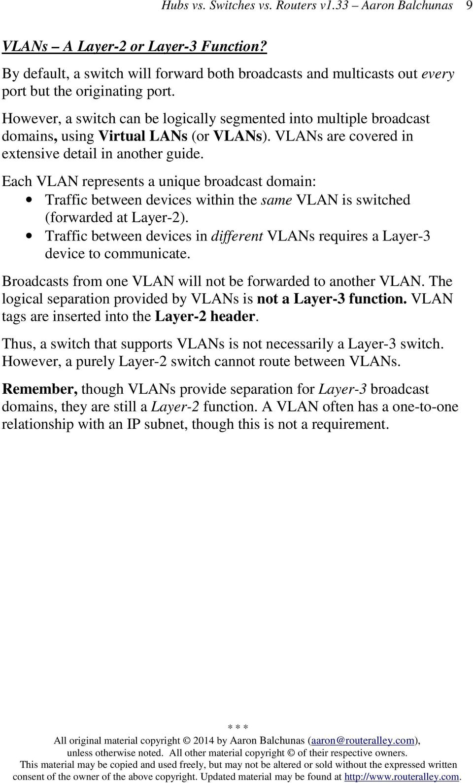 Each VLAN represents a unique broadcast domain: Traffic between devices within the same VLAN is switched (forwarded at Layer-2).