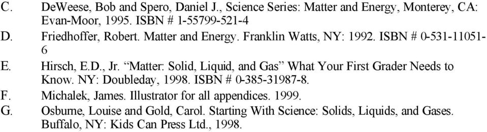 Matter: Solid, Liquid, and Gas What Your First Grader Needs to Know. NY: Doubleday, 1998. ISBN # 0-385-31987-8. F. Michalek, James.