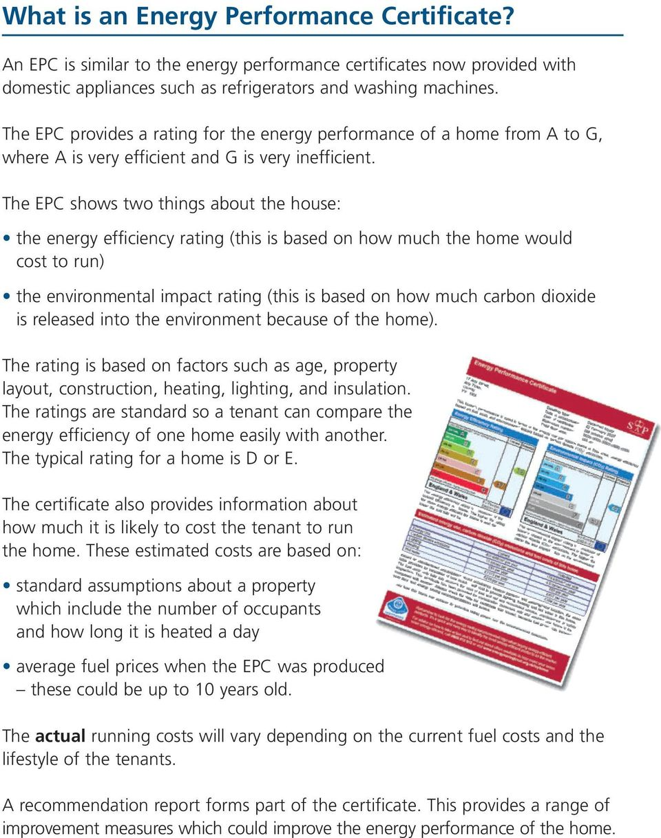 The EPC shows two things about the house: the energy efficiency rating (this is based on how much the home would cost to run) the environmental impact rating (this is based on how much carbon dioxide